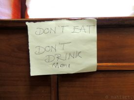 Don't eat don't drink Mama.